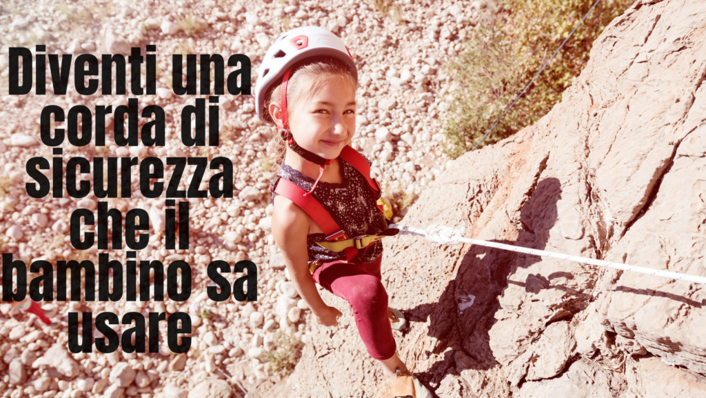 """Foto di bambina di circa 7 anni in arrampicata, con corda di sicurezza e scritta """"Diventi una corda di sicurezza che il bambino sa usare"""""""