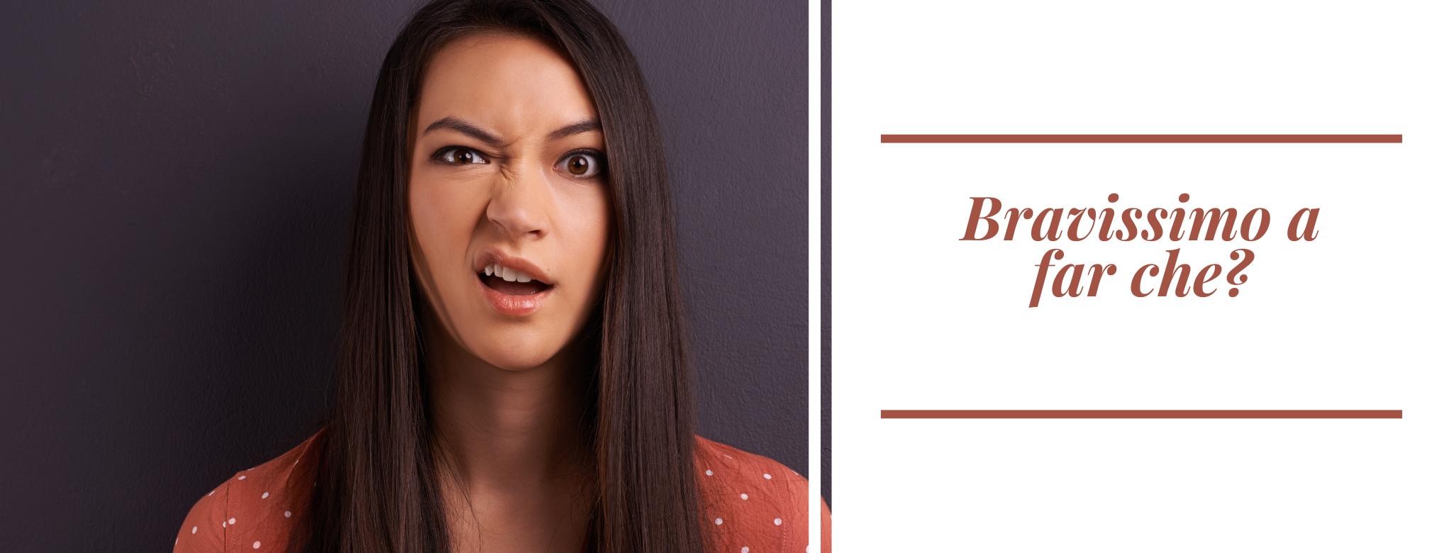 Foto: donna con espressione confusa, scritta: bravissimo a far che?