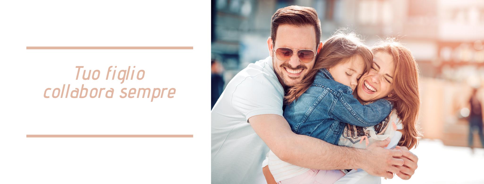 Foto: famiglia che si abbraccia felice e scritta: Tuo figlio collabora sempre