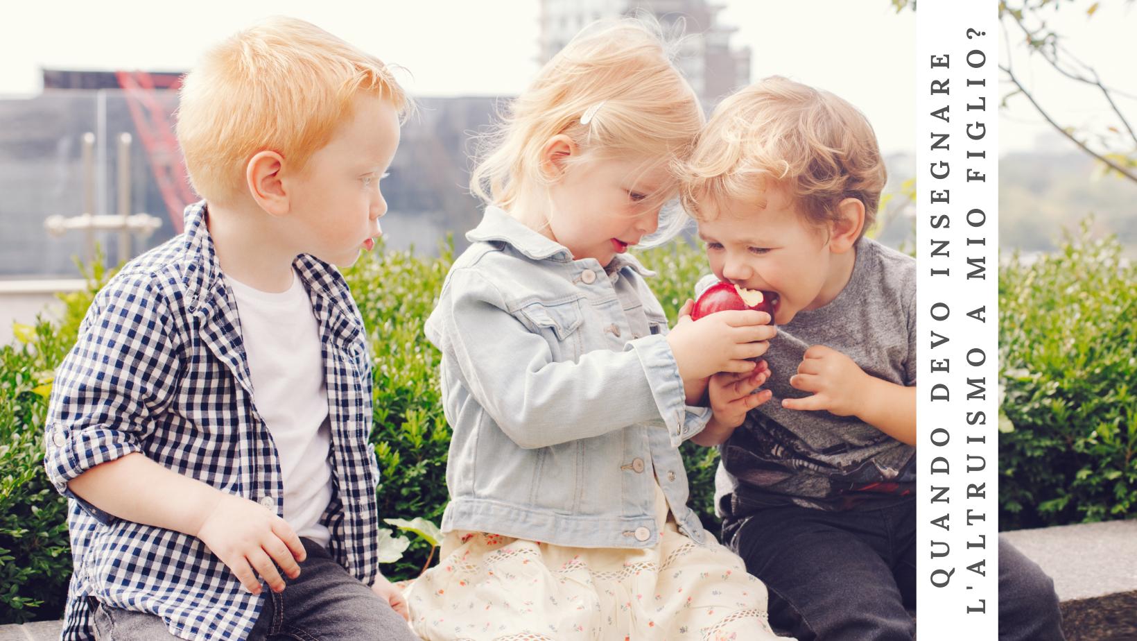 Quando insegnare l'altruismo a tuo figlio