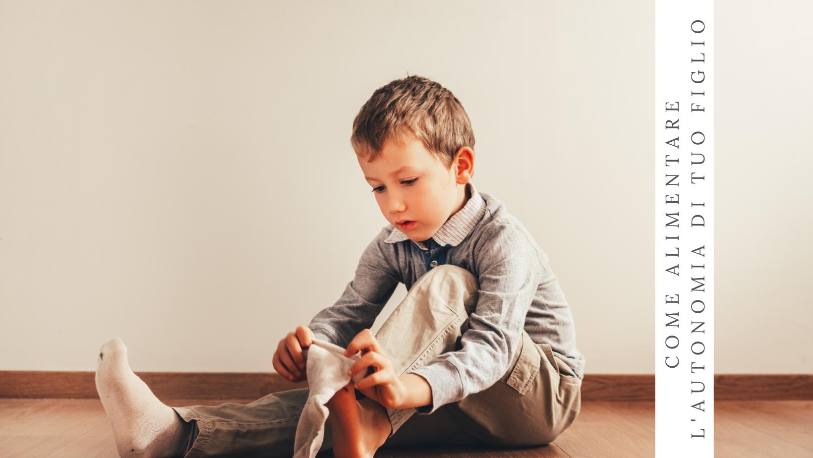 Come alimentare l'autonomia di tuo figlio (Parte 1)
