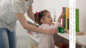 Come alimentare l'autonomia di tuo figlio (Parte 2)